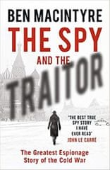 Macintyre Ben: The Spy and the Traitor : The Greatest Espionage Story of the Cold War