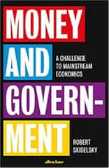 Skidelsky Robert: Money and Government