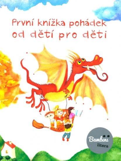kolektiv autorů: První knížka pohádek od dětí pro děti