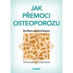 Bergasa Anna Maria Lajusticia: Jak přemoci osteoporózu - Silné kosti po celý život