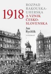 Rychlík Jan: 1918 - Rozpad Rakouska-Uherska a vznik Československa