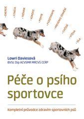 Daviesová Lowri: Péče o psího sportovce - Kompletní průvodce zdravím sportovních psů