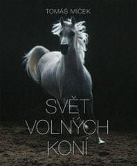 Míček Tomáš: Svět volných koní
