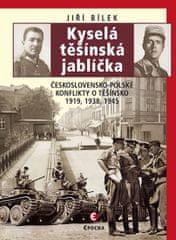 Bílek Jiří: Kyselá těšínská jablíčka - Československo-polské konflikty o Těšínsko 1919, 1938, 1945