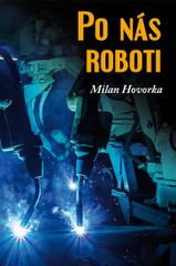 Hovorka Milan: Po nás roboti