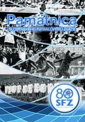 Kolektív: Pamätnica Slovenského futbalového sväzu 80 rokov
