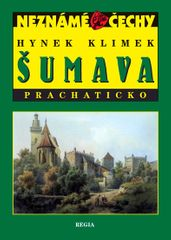 Klimek Hynek: Neznámé Čechy - Šumava – Prachaticko