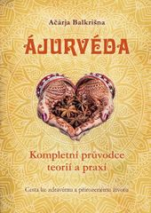Balkrišna Ačárja: Ájurvéda - Kompletní průvodce teorií a praxí