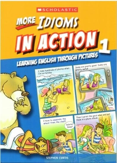 Curtis Stephen: More Idioms in Action 1: Learning English through pictures