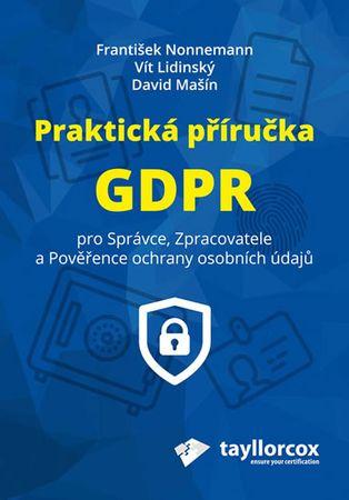 Nonnemann František: Praktická příručka GDPR pro Správce, Zpracovatele a Pověřence ochrany osobních