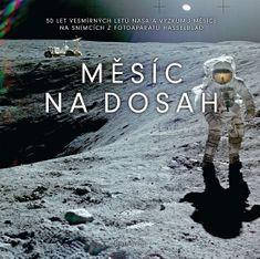 Bizony Piers: Měsíc na dosah - 50 let vesmírných letů NASA a výzkumu Měsíce na snímcích z fotoaparát