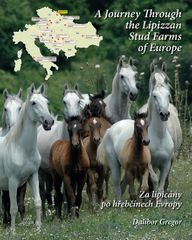 Gregor Dalibor: Za lipicány po hřebčínech Evropy / A Journey Through the Lipizzan Stud Farms of Euro