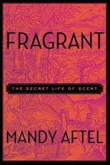 Aftel Mandy: Fragrant : The Secret Life of Scent