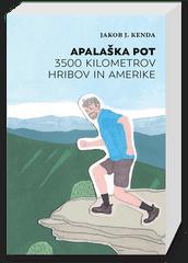 Jakob J. Kenda: Apalaška pot: 3.500 kilometrov hribov in Amerike