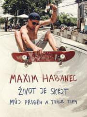 Habanec Maxim: Život je skejt - Můj příběh a trick tipy