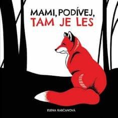 Rabčanová Elena: Mami, podívej, tam je les!