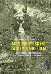 Knapík Jiří, Franc Martin,: Mezi pionýrským šátkem a mopedem - Děti, mládež a socialismus v českých