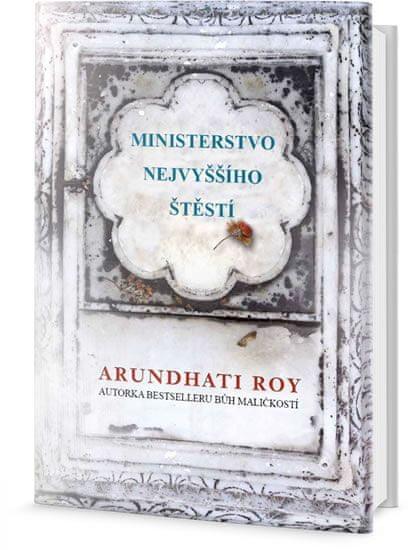 Roy Arundhati: Ministerstvo nejvyššího štěstí