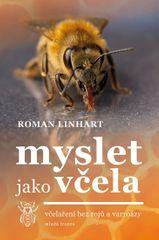 Linhart Roman: Myslet jako včela - Včelaření bez rojů a varroázy
