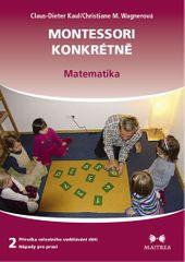 Kaul Claus-Dieter, Wagnerová Christiane: Montessori konkrétně 2 - Matematika