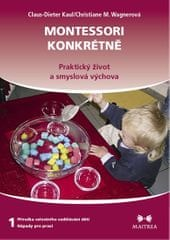 Kaul Claus-Dieter, Wagnerová Christiane: Montessori konkrétně 1 - Praktický život a smyslová výchova