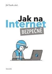 Vaněk Jiří a kolektiv: Jak na Internet - Bezpečně