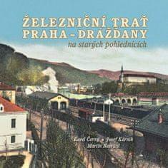 Černý Karel, Kárník Josef, Navrátil Mart: Železniční trať Praha-Drážďany na starých pohlednicích