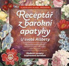 Jirásková Vladislava Mlada: Receptář z baroní apatyky U svaté Alžběty - Moderní recepty inspirované