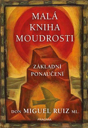 Ruiz, ml. Don Miguel: Malá kniha moudrosti - Základní ponaučení