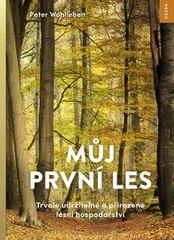 Wohlleben Peter: Můj první les - Trvale udržitelné a přirozené lesní hospodářství