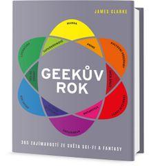 Clarke James: Geekův rok - 365 zajímavostí ze světa sci-fi a fantasy