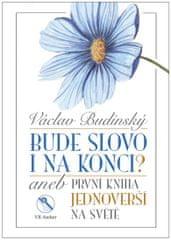 Budinský Václav: Bude slovo i na konci? aneb První kniha jednoverší na světě