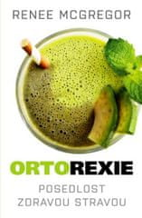 McGregor Renee: Ortorexie - Posedlost zdravou stravou