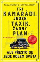 Archer Paul, Ellison Johno,: Tři kamarádi, jeden taxík, žádný plán... ale přesto se jede kolem světa
