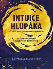 Norbekov Mirzakarim: Intuice hlupáka - Jak získat milión užitečných řešení za pár šupů?