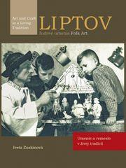 Zuskinová Iveta: LIPTOV, ľudové umenie/ FOLK Art - Umenie a remeslo v živej tradícii