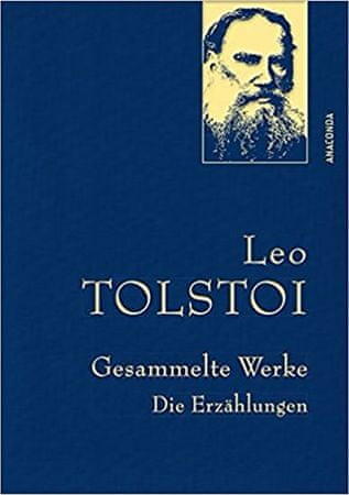 Tolstoy Leo: Gesammelte Werke: Die Erzählungen