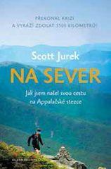 Jurek Scott: Na sever - Jak jsem našel svou cestu na Appalačské stezce