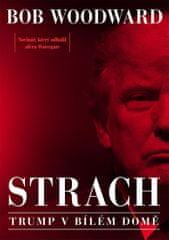 Woodward Bob: Strach - Trump v Bílém domě