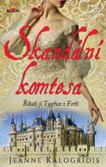 Kalogridis Jeanne: Skandální komtesa - Říkali jí tygřice z Forlí