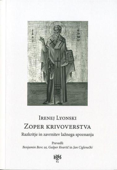 Irenej Lyonski; Zoper krivoverstva: razkritje in zavrnitev lažnega spoznanja