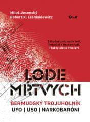 Jesenský, Robert K. Leśniakiewicz Miloš: Lode mŕtvych: Bermudský trojuholník, UFO, USO a narkotikoví