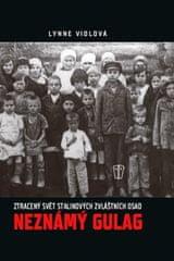 Violová Linne: Neznámý gulag - Ztracený svět Stalinových zvláštních osad