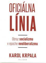 Krpala Karol: Oficiálna Línia - Obraz socializmu v epoche neoliberalizmu