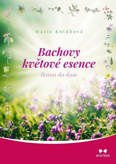 Kotábová Marie: Bachovy květové esence - Brána do duše