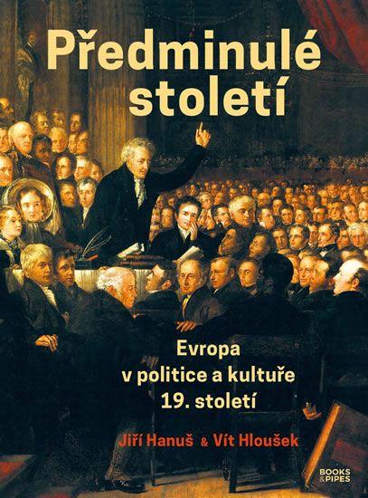 Hanuš Jiří, Hloušek Vít,: Předminulé století - Evropa v politice a kultuře 19. století