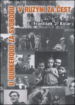 František J. Kolár: U Dunkerquu za svobodu v Ruzyni za čest