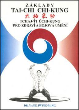 Jwing-ming Yang: Základy tai-chi chi-kung - Tchaj -Ťi Čchi - Kung pro zdraví a bojová umění
