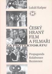 Lukáš Kašpar: Český hraný film a filmaři za protektorátu - Propaganda, kolaborace, rezistence