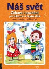 Alena Nevěčná: Náš svět - Zábava i poznání pro šikovné a chytré děti